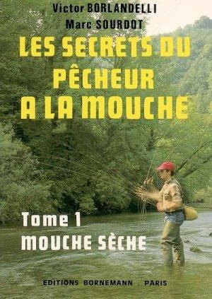 Les secrets du pêcheur à la mouche Tome 1 Mouche sèche - bornemann - 9782851821287 -
