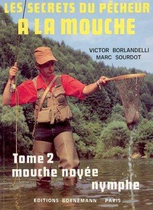 Les secrets du pêcheur à la mouche Tome 2 - bornemann - 9782851821713 -