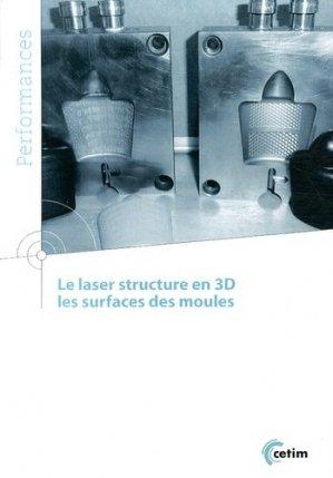 Le laser structure en 3D les surfaces des moules - Centre techniques des industries mécaniques - 9782854009675 -