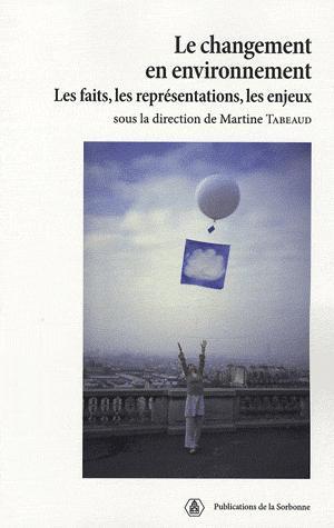 Le changement en environnement Les faits, les représentations, les enjeux - presses de l'universite paris-sorbonne - 9782859446178 -