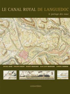 Le Canal Royal de Languedoc. Le partage des eaux - loubatieres nouvelles editions  - 9782862665757 -