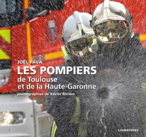 Les pompiers de Toulouse et de la Haute-Garonne - loubatieres nouvelles editions  - 9782862667140 -