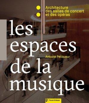 Les espaces de la musique. Architecture des salles de concert et des opéras - parentheses - 9782863643075 -
