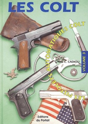 Les Colt. Volume 3, Les pistolets automatiques Colt - portail (les editions du) - 9782865510306 -