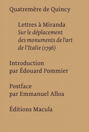 Lettres à Miranda. Sur le déplacement des monuments de l?art de l?Italie (1796) - Editions Macula - 9782865891061 -