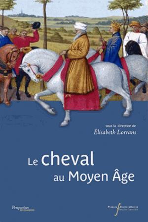 Le cheval au moyen age - presses universitaires francois rabelais - 9782869064324 -