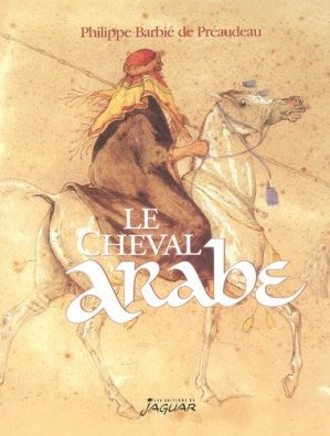 Le cheval arabe. Des origines à nos jours - Editions du Jaguar - 9782869503588 -