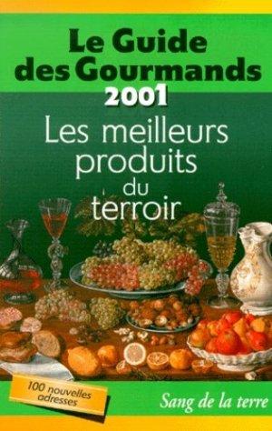 Le guide des  gourmands. Les meilleurs produits du terroir, édition 2001 - Sang de la Terre - 9782869851269 -