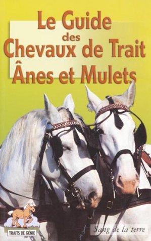Le guide des chevaux de trait ânes et mulets - sang de la terre - 9782869851436 -