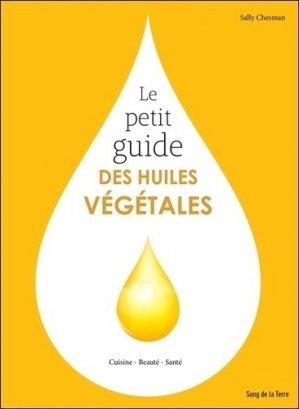 Le petit guide des huiles végétales - sang de la terre - 9782869853478 - rechargment cartouche, rechargement balistique