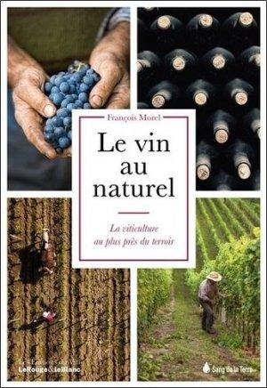 Le vin au naturel. La viticulture au plus près du terroir - Sang de la Terre - 9782869853812 -