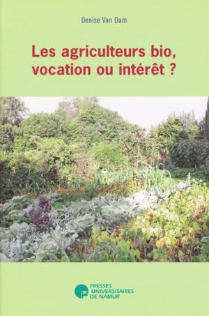 Les agriculteurs bio, vocation ou intérêt ? - presses universitaires de namur - 9782870374948 -
