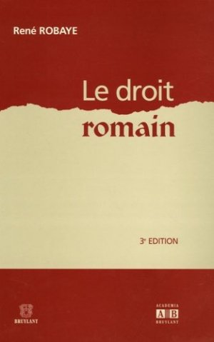 Le droit romain. 3e  édition - academia bruylant - 9782872098156 -