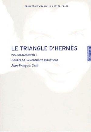 Le triangle d'Hermès . Poe, Stein, Warhol : figures de modernité esthétique - Exhibitions International - 9782873171995 -