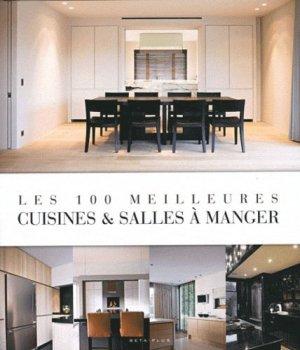 Les 100 meilleures cuisines & salles à manger - beta-plus - 9782875500069 -