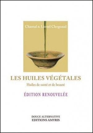 Les huiles végétales - Huiles de santé et de beauté - Santé - Vie pratique - amyris - 9782875520517 -