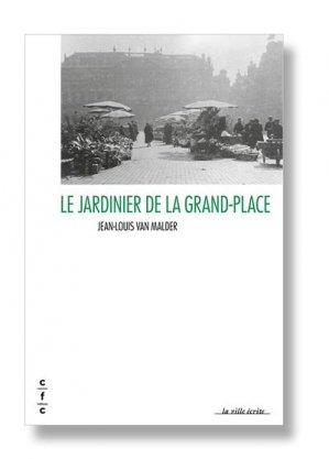 Le jardinier de la Grand-Place - cfc - 9782875720412 -