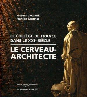 Le cerveau-architecte. Le Collège de France, dans le XXIe siècle - Michel de Maule - 9782876236196 -
