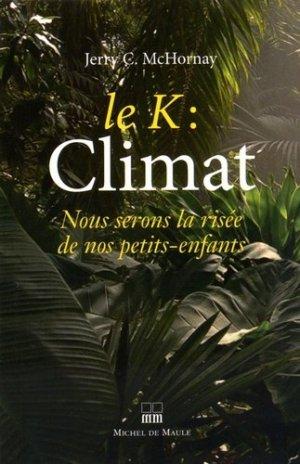 Le K : climat, nous serons la risée de nos petits-enfants - Michel de Maule - 9782876236448 -