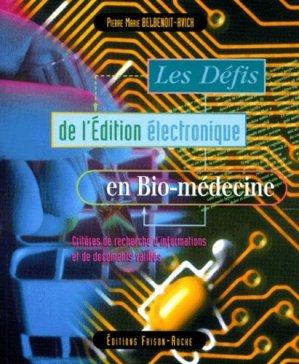 LES DEFIS DE L'EDITION ELECTRONIQUE EN BIO-MEDECINE. Critères de recherche d'informations et de documents validés - Editions Frison-Roche - 9782876713338 -