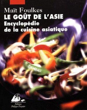 Le goût de l'Asie. Encyclopédie de la cuisine asiatique - Editions Philippe Picquier - 9782877305549 -