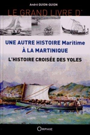 Le grand livre de l'histoire croisée des yoles. Une autre histoire maritime à la Martinique - Orphie - 9782877637992 -