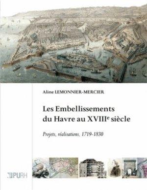 Les embellissements du Havre au XVIIIe siècle - presses universitaires de rouen et du havre - 9782877755405 -
