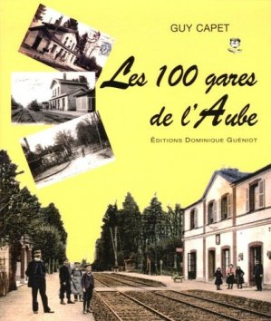 Les 100 gares de l'Aube - Dominique Guéniot - 9782878253221 -