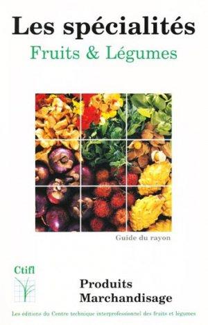 Les spécialités - Fruits & Légumes - ctifl - 9782879110912 -