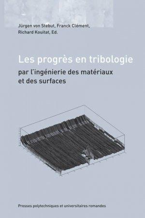 Les progrès en tribologie par l'ingénierie des matériaux et des surfaces - presses polytechniques et universitaires romandes - 9782880746087 -