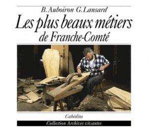 Les plus beaux métiers de Franche-Comté - Cabédita Editions - 9782882952653 -