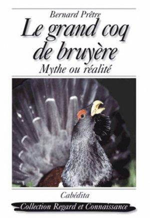Le grand coq de bruyère. Mythe ou réalité - Cabédita Editions - 9782882955180 -