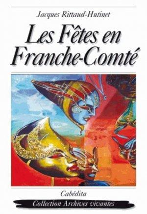 Les fêtes en Franche-Comté - Cabédita Editions - 9782882955944 -