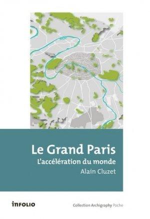 Le Grand Paris. L'accélération du monde - Infolio - 9782884747868 -