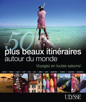 Les 50 plus beaux itinéraires autour du monde. Voyagez en toutes saisons ! - Ulysse - 9782894644256 -