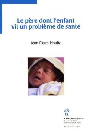 Le père dont l'enfant vit un problème de santé - chu sainte-justine - 9782896191246 -