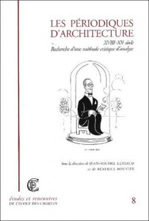 Les périodiques d'architecture XVIIIe-XXe siècle. Recherche d'une méthode critique d'analyse - Ecole Nationale Des Chartes - 9782900791424 -