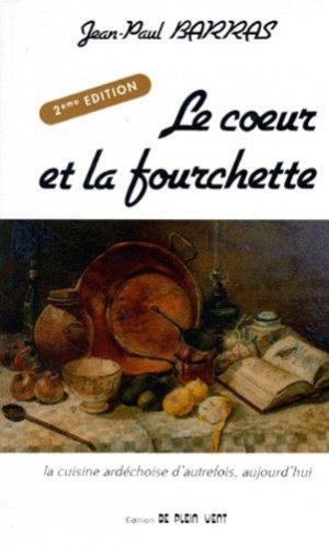 LE COEUR ET LA FOURCHETTE. La cuisine ardéchoise d'autrefois, d'aujourd'hui, 2ème édition - Plein Vent (Editions de) - 9782904934018 -
