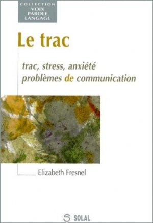 Le Trac    Trac, stress, anxiété, problèmes de communication - solal - 9782905580863 -