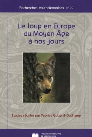 Le loup en Europe du Moyen-Âge à nos jours - presses universitaires de valenciennes - 9782905725868 -