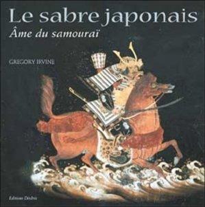 Le sabre japonais. L'âme du samouraï - Editions Desiris - 9782907653886 -