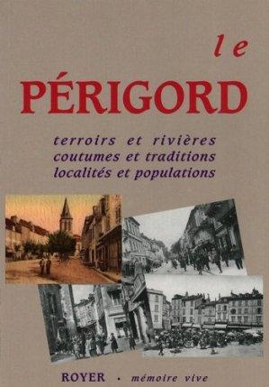 Le Périgord. Terroirs et rivières, coutumes et traditions, localités et populations - Royer (Editions) - 9782908670868 -