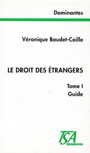 LE DROIT DES ETRANGERS. Tome 1, Guide - Droit et Société - 9782909340135 -