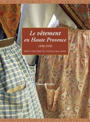 Le vêtement en Haute Provence. 1830-1920 : brève histoire du textile bas-alpin - Naturalia Publications - 9782909717678 -