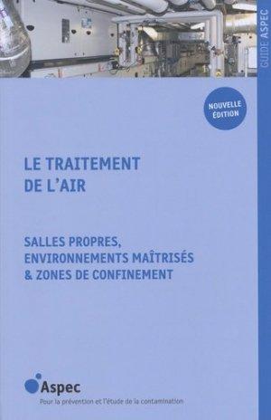 Le traitement de l'air. Salles propres, environnements maîtrisés & zones de bioconfinement, 2e édition - ASPEC - 9782910218225 -