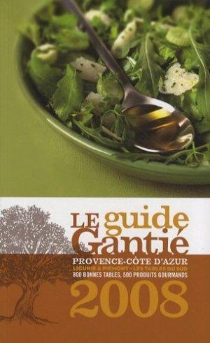 Le guide Gantié. Provence-Côte d'Azur, Ligurie & Piémont - les tables du sud, Edition 2008 - ROM Editions - 9782910410438 -