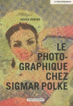 Le photographique chez Sigmar Polke - point du jour - 9782912132536 -