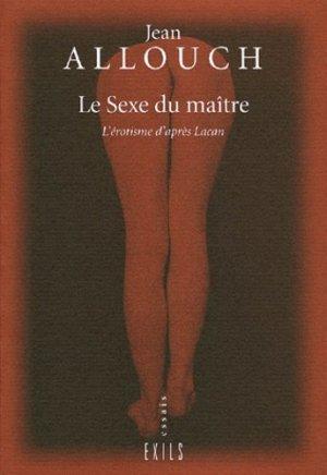 Le sexe du maître. L'érotisme d'après Lacan - Editions Exils - 9782912969262 -