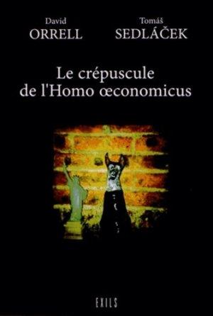 Le crépuscule de l'Homo oeconomicus - Editions Exils - 9782912969682 -