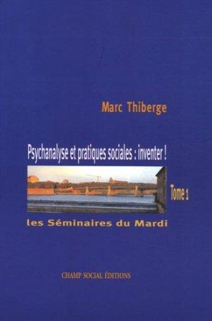 Les Séminaires du Mardi. Tome 1, Psychanalyse et pratiques sociales : inventer ! - champ social - 9782913376519 -